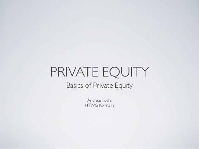 PRIVATE EQUITYBasics of Private EquityAndreas FuchsHTWG Konstanz