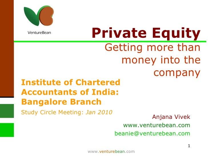 Private Equity  Getting more than money into the company www. venture bean .com Anjana Vivek www.venturebean.com [email_ad...