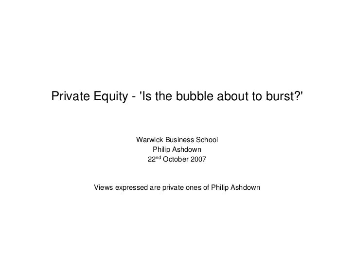 Private Equity - 'Is the bubble about to burst?'                       Warwick Business School                         Phi...