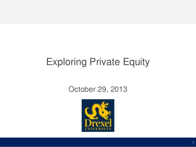 Exploring Private Equity October 29, 2013  1