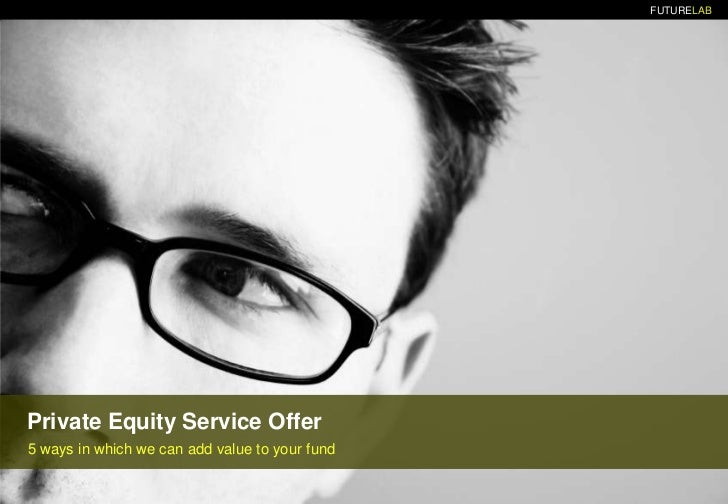 Private Equity Service Offer<br />5 ways in which we canaddvaluetoyour fund<br />