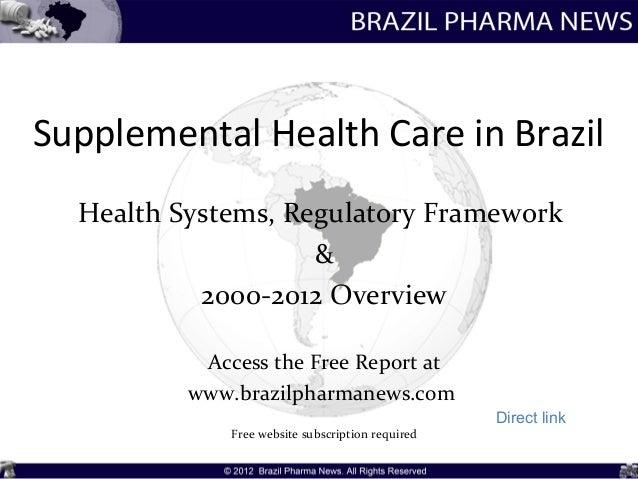 Supplemental Health Care in Brazil  Health Systems, Regulatory Framework                    &           2000-2012 Overview...