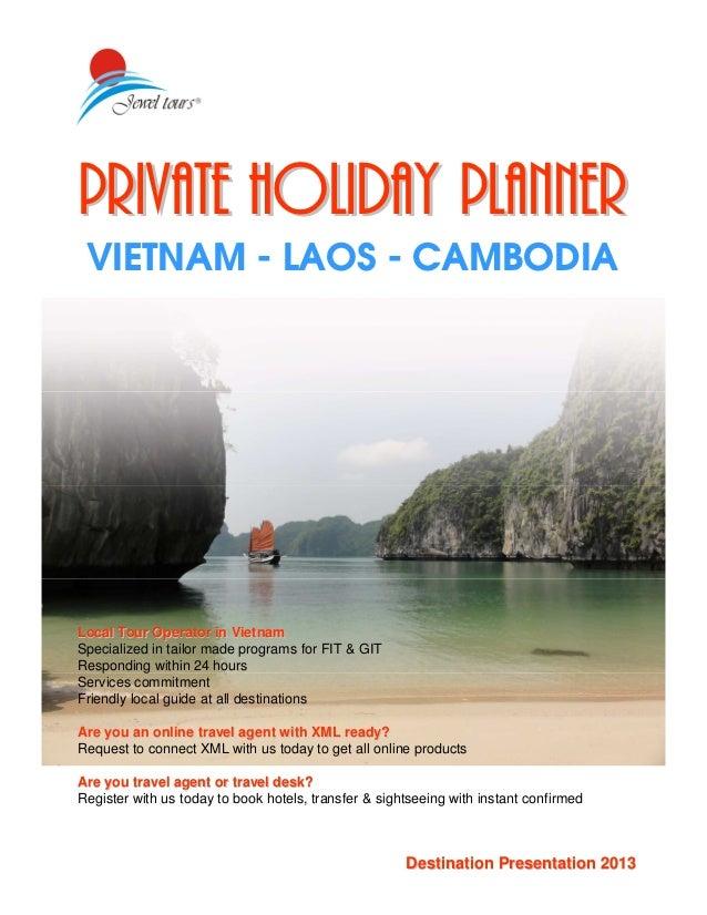 Private Holiday PlannerPrivate Holiday Planner VIETNAM - LAOS - CAMBODIA Destination Presentation 2013Destination Presenta...