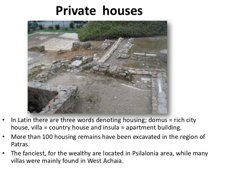 Private houses• In Latin there are three words denoting housing; domus = rich city  house, villa = country house and insul...