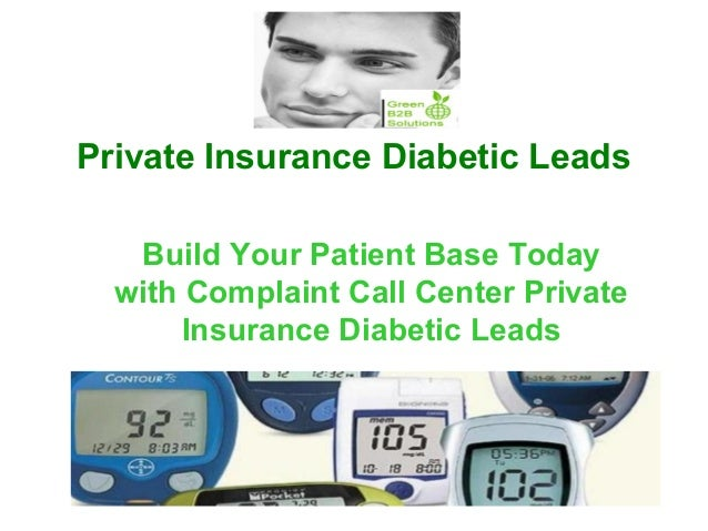 Private Insurance Diabetic Leads Build Your Patient Base Today with Complaint Call Center Private Insurance Diabetic Leads