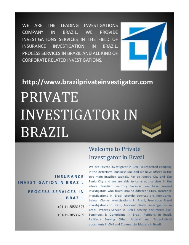 WE ARE THE LEADING INVESTIGATIONS COMPANY IN BRAZIL. WE PROVIDE INVESTIGATIONS SERVICES IN THE FIELD OF I...