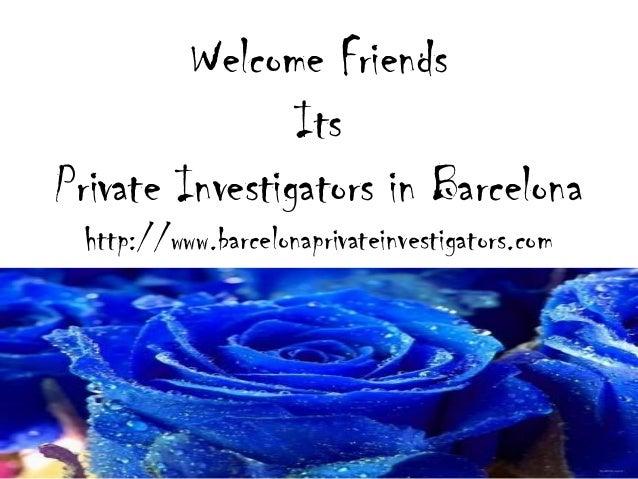 Welcome FriendsItsPrivate Investigators in Barcelonahttp://www.barcelonaprivateinvestigators.com
