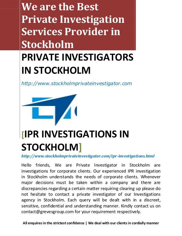 We are the BestPrivate InvestigationServices Provider inStockholmPRIVATE INVESTIGATORSIN STOCKHOLMhttp://www.stockholmpriv...