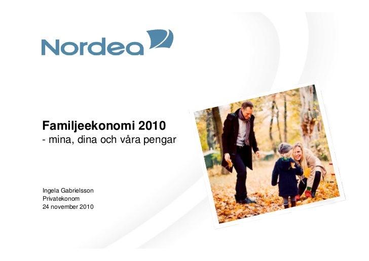 Privatekonomisk undersökning - Mina, dina och våra pengar, Ingela Gabrielsson Nordea 2010