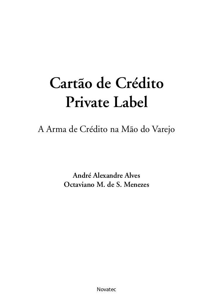 Cartão de Crédito    Private LabelA Arma de Crédito na Mão do Varejo        André Alexandre Alves      Octaviano M. de S. ...