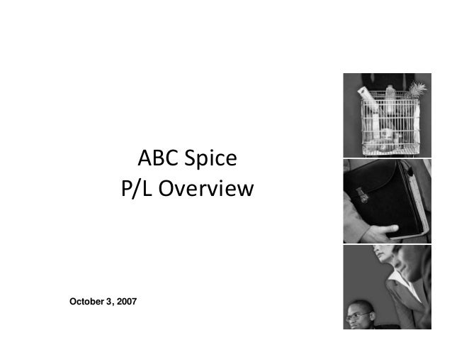 ABC Spice P/L Overview October 3, 2007