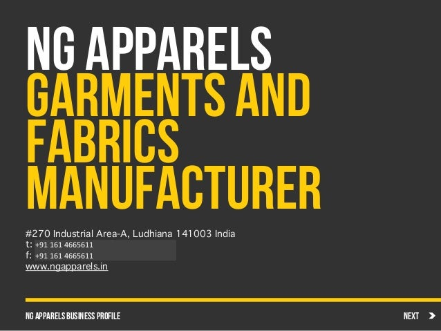 NG APPARELS GARMENTS AND FABRICS Manufacturer#270 Industrial Area-A, Ludhiana 141003 India! t: +91 161 5011404! f: +91 161...