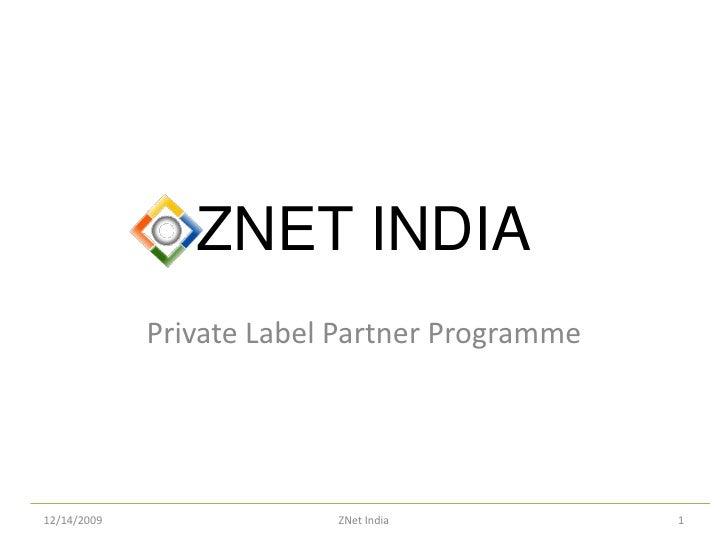 ZNET INDIA<br />Private Label Partner Programme<br />1<br />ZNet India<br />11/12/2009<br />
