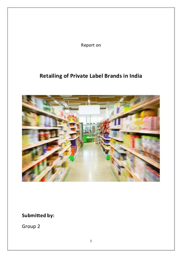 Report on       Retailing of Private Label Brands in IndiaSubmitted by:Group 2                           1