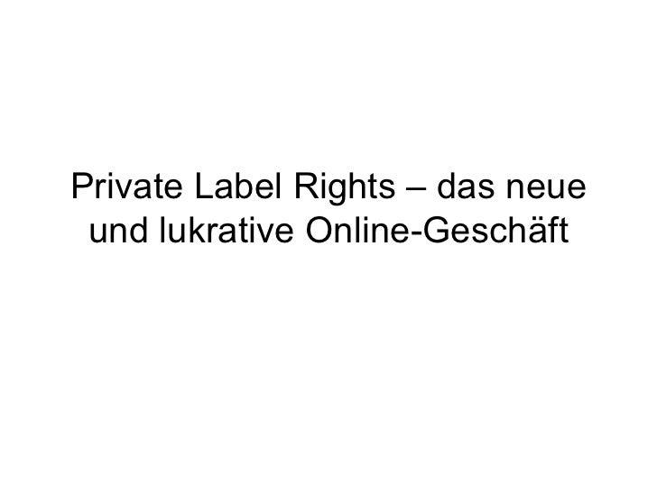 Private Label Rights – das neue und lukrative Online-Geschäft