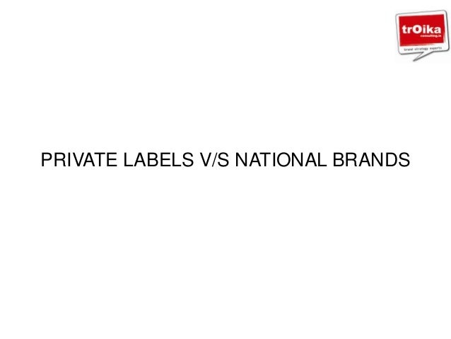 PRIVATE LABELS V/S NATIONAL BRANDS