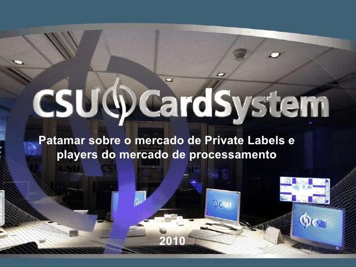 Patamar sobre o mercado de Private Labels e players do mercado de processamento 2010