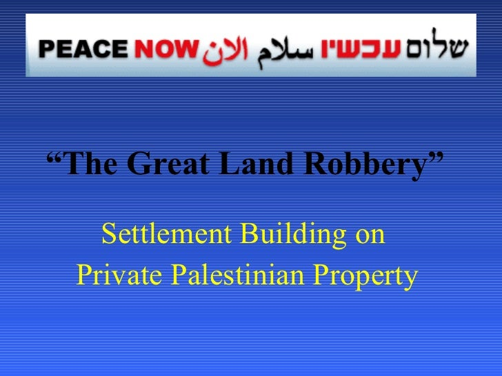 """ The Great Land Robbery""   Settlement Building on  Private Palestinian Property"