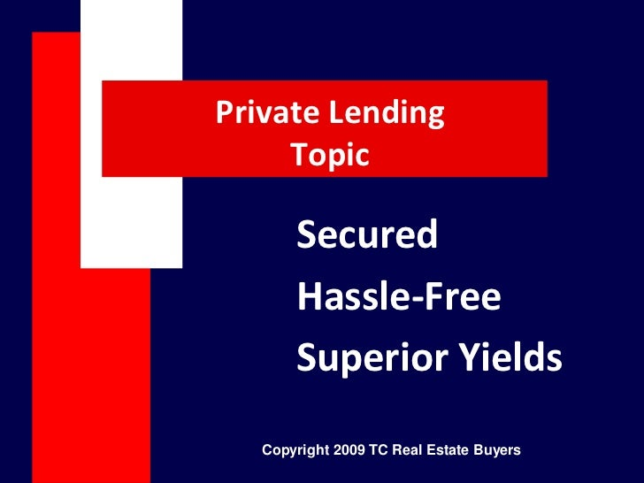 Private Lending     Topic       Secured       Hassle-Free       Superior Yields   Copyright 2009 TC Real Estate Buyers