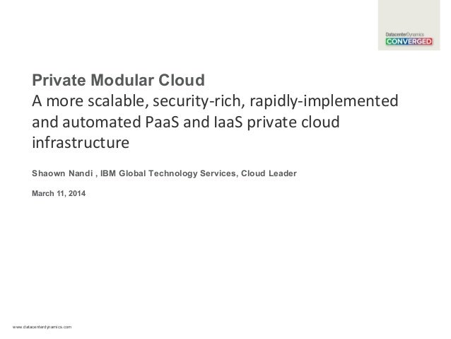 www.datacenterdynamics.com Private Modular Cloud A more scalable, security-rich, rapidly-implemented and automated PaaS an...