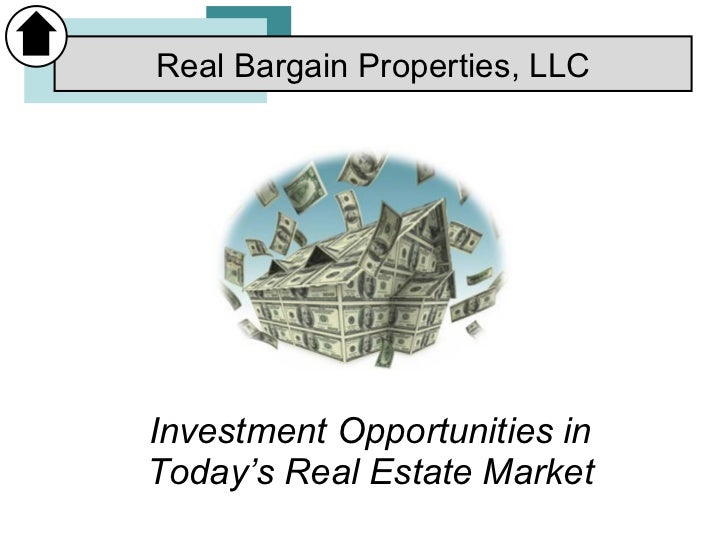Investment Opportunities in Today's Real Estate Market Real Bargain Properties, LLC