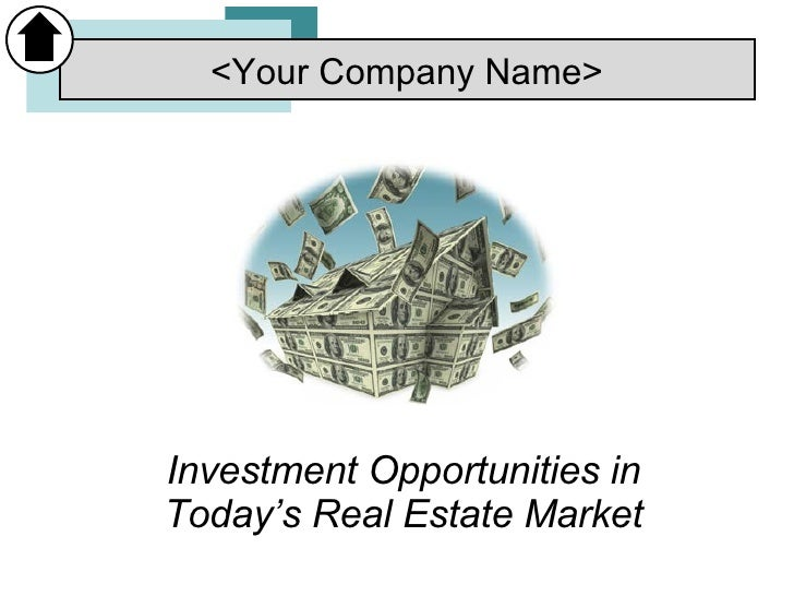 Investment Opportunities in Today's Real Estate Market <Your Company Name>