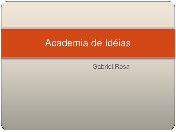 Gabriel Rosa<br />Academia de Idéias<br />