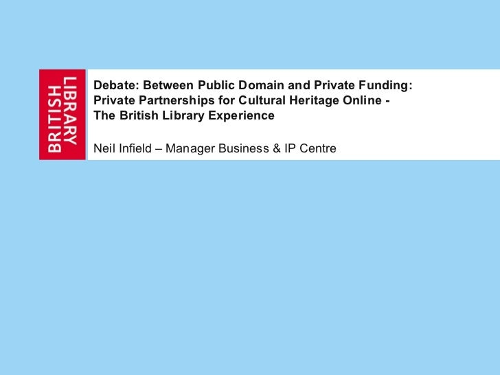 Debate: Between Public Domain and Private Funding: Private Partnerships for Cultural Heritage Online - The British Library...