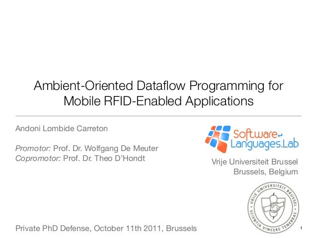 Ambient-Oriented Dataflow Programming for        Mobile RFID-Enabled ApplicationsAndoni Lombide CarretonPromotor: Prof. Dr....