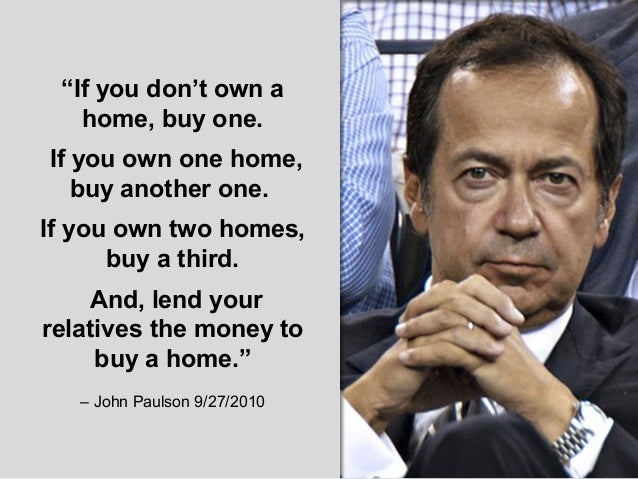 """""""If you don't own a home, buy one. If you own one home, buy another one. If you own two homes, buy a third. And, lend your..."""