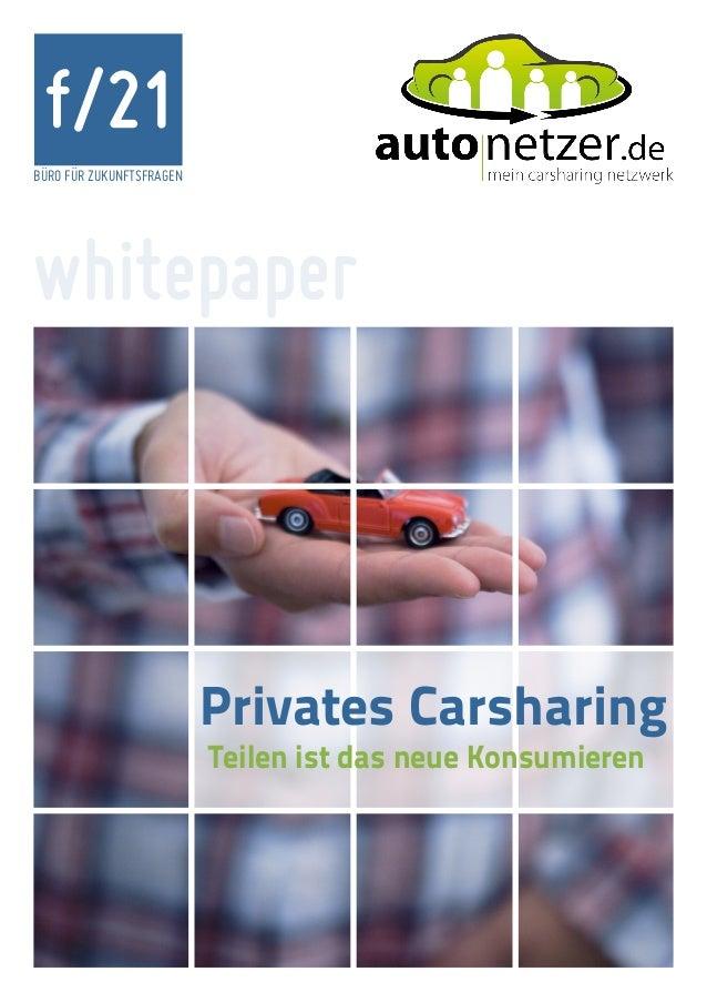 BÜRO FÜR ZUKUNFTSFRAGEN  f/21  whitepaper  Privates Carsharing  Teilen ist das neue Konsumieren