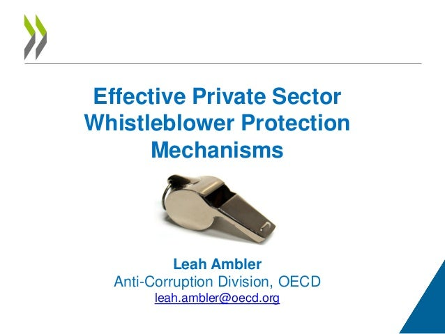 Effective Private Sector Whistleblower Protection Mechanisms Leah Ambler Anti-Corruption Division, OECD leah.ambler@oecd.o...