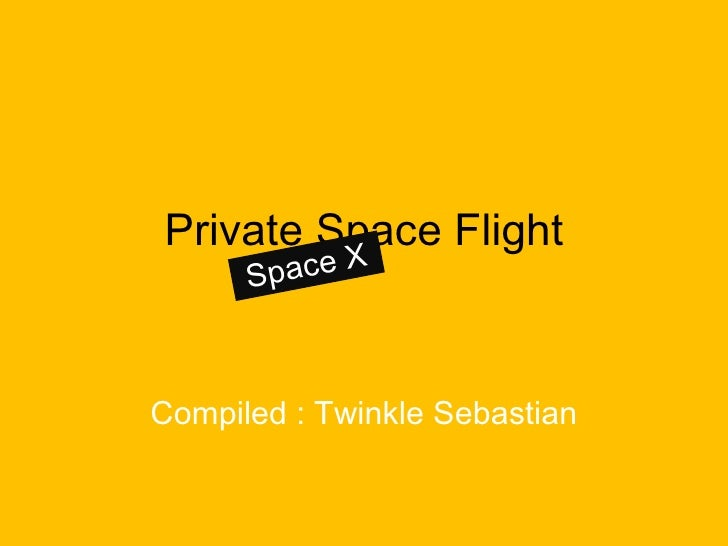 Private Space Flight      Sp ace XCompiled : Twinkle Sebastian