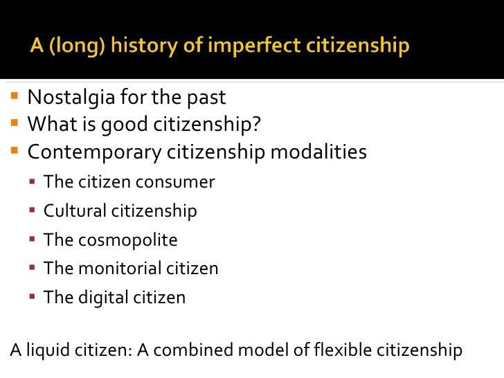 <ul><li>Nostalgia for the past </li></ul><ul><li>What is good citizenship? </li></ul><ul><li>Contemporary citizenship moda...