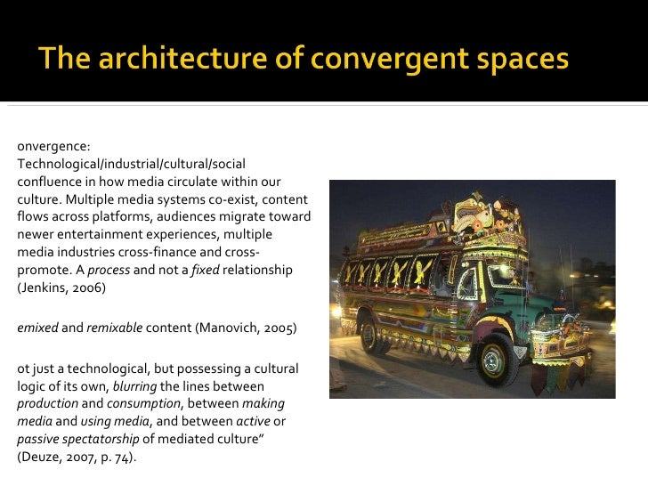 <ul><li>Convergence: Technological/industrial/cultural/social confluence in how media circulate within our culture. Multip...