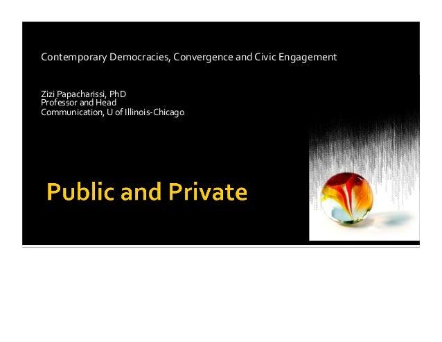 Contemporary  Democracies,  Convergence  and  Civic  Engagement   Zizi  Papacharissi,  PhD   Professor ...