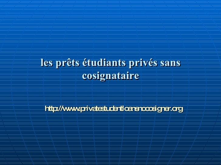les prêts étudiants privés sans cosignataire http:// www.privatestudentloansnocosigner.org
