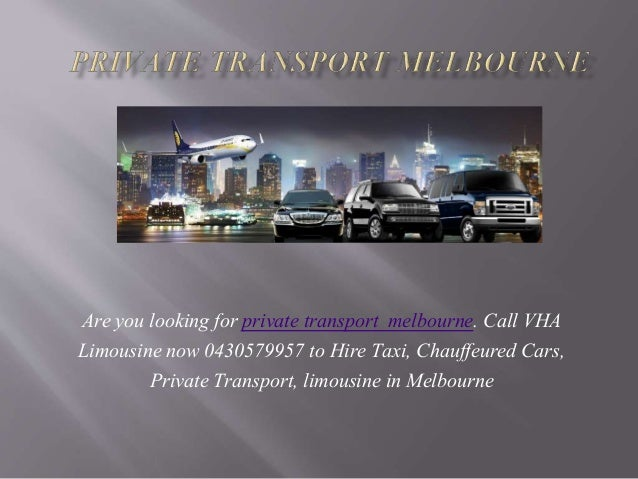 Are you looking for private transport melbourne. Call VHA Limousine now 0430579957 to Hire Taxi, Chauffeured Cars, Private...