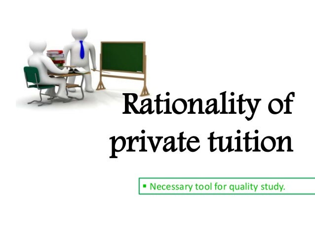 private tuition should be banned Organized coaching classes offer several benefits that individual teaching cannot provide:- 1individual tuition by individual teachers have their disadvantages a private teacher generally has a dual role to play that of a teacher and of a course administrator for conducting tests, assessments, scheduling and other activities,.