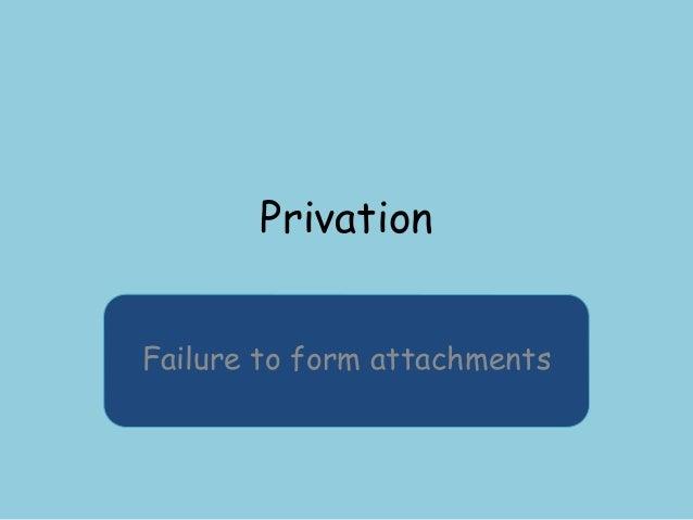 Privation Failure to form attachments