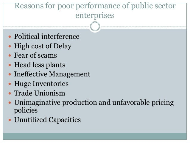 Reasons for poor performance of public sector enterprises  Political interference  High cost of Delay  Fear of scams  ...