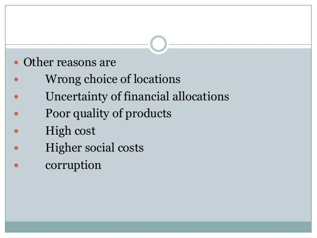  Other reasons are        Wrong choice of locations Uncertainty of financial allocations Poor quality of products H...