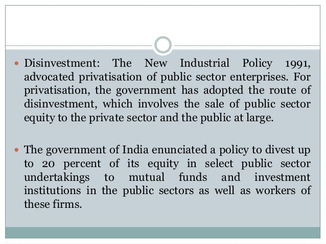  Disinvestment:  The New Industrial Policy 1991, advocated privatisation of public sector enterprises. For privatisation,...