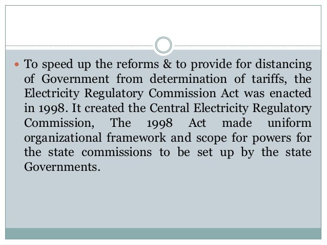  To speed up the reforms & to provide for distancing  of Government from determination of tariffs, the Electricity Regula...