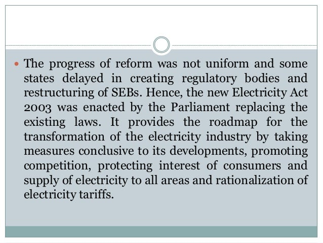  The progress of reform was not uniform and some  states delayed in creating regulatory bodies and restructuring of SEBs....