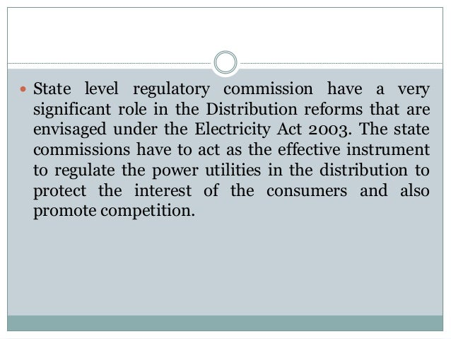  State level regulatory commission have a very  significant role in the Distribution reforms that are envisaged under the...