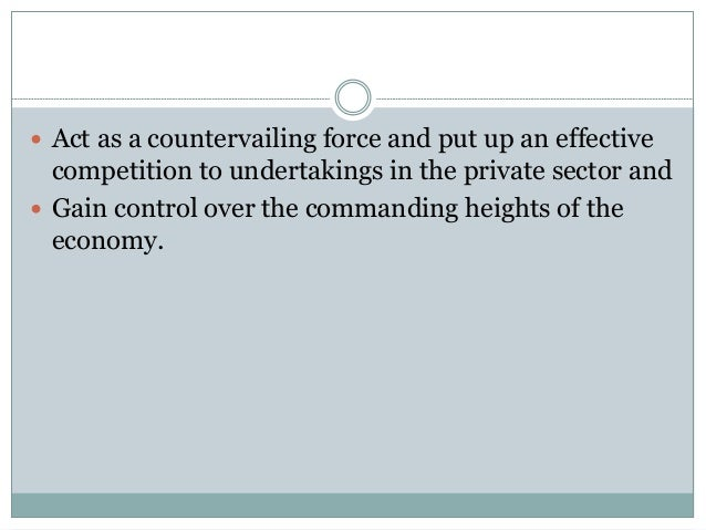  Act as a countervailing force and put up an effective  competition to undertakings in the private sector and  Gain cont...