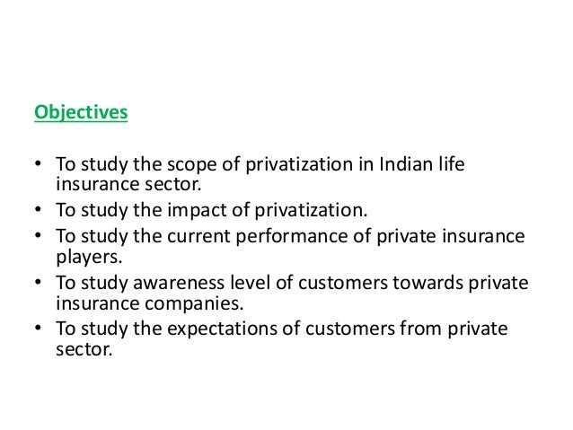 privatisation of insurance sector Indian insurance industry analysis latest update: september, 2018 over the years, share of private sector in life insurance segment has grown from around 2 per cent in fy03 to 2969 per cent in fy18.