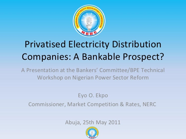 Privatised Electricity Distribution Companies: A Bankable Prospect? A Presentation at the Bankers ' Committee/BPE Technica...
