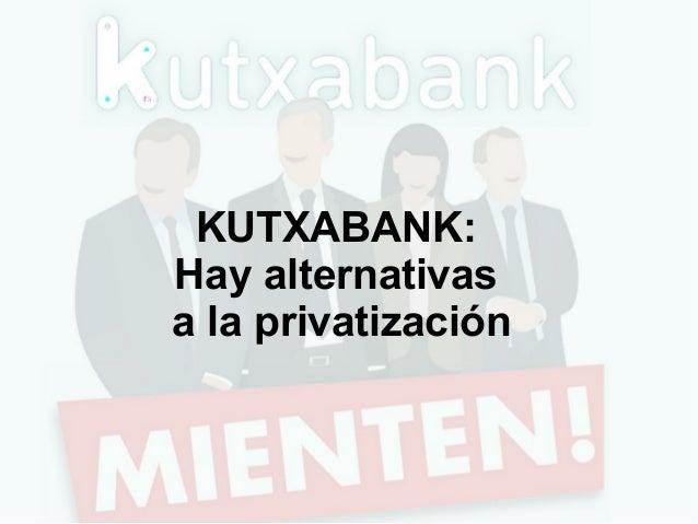 KUTXABANK: Hay alternativas a la privatización